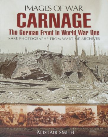 Carnage - The German Front in World War One, by Alistair Smith